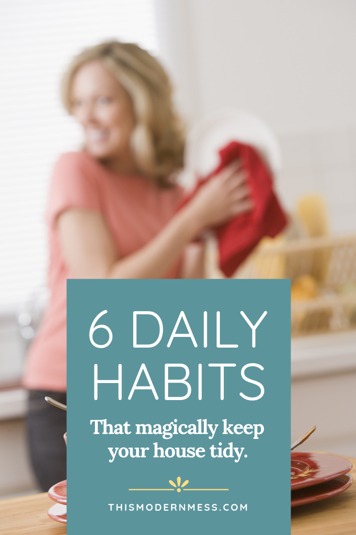 6 Daily Habits that magically keep your house tidy | This Modern Mess