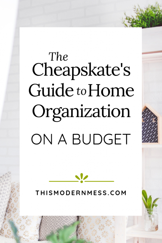The Cheapskate's Guide to Home Organization on a Budget | This Modern Mess