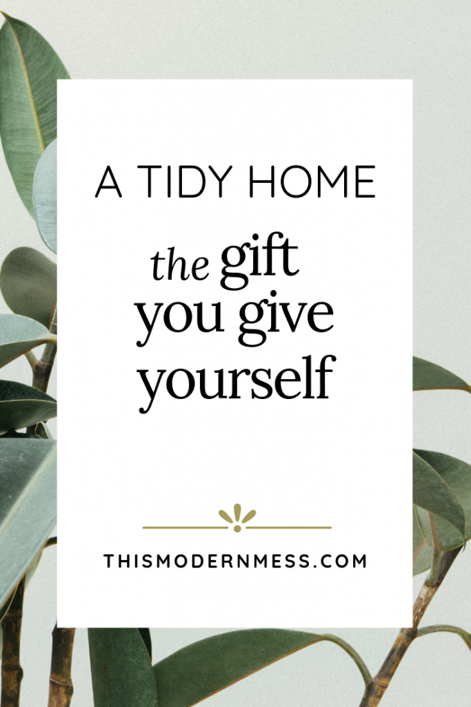 A tidy home is the gift you give yourself.