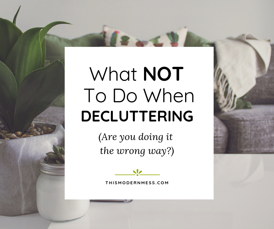 What not to do when decluttering | This Modern Mess