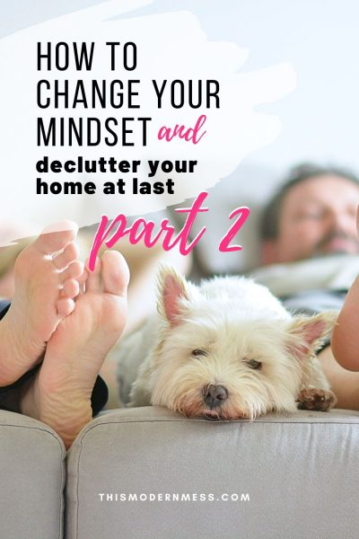 How to Change Your Mindset and Declutter Your Home at Last, Part 2