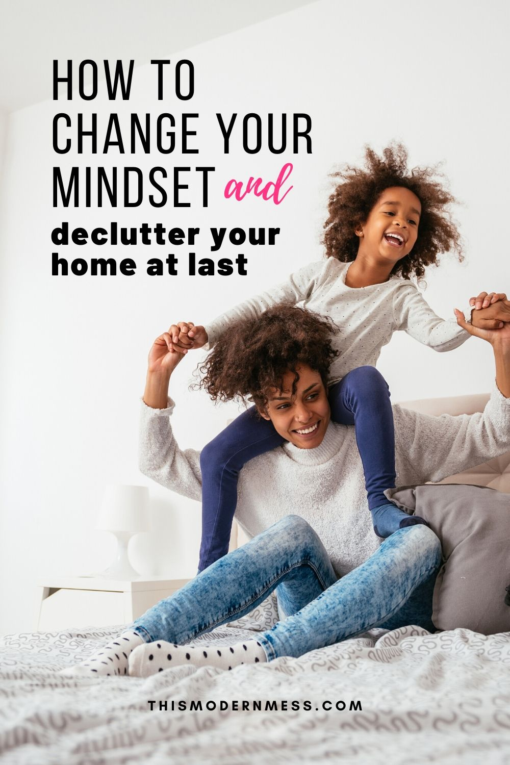 How to Change Your Mindset and Declutter Your Home at Last