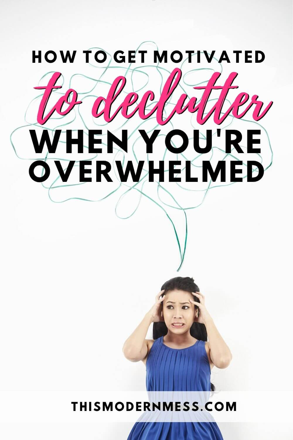 how to get motivated to declutter when you're overwhelmed - woman holding hands to head in frustration