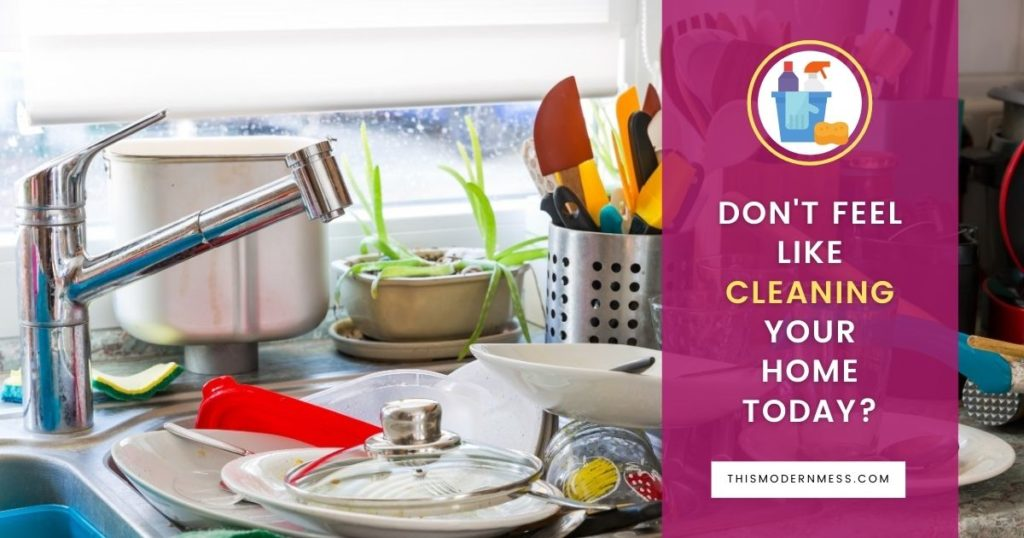 Don't feel like Cleaning your home today? Title with picture of dirty dishes in a kitchen sink.